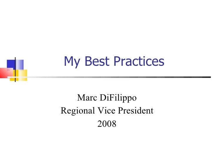 My Best Practices Marc DiFilippo Regional Vice President 2008
