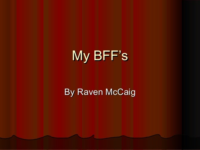 My BFF'sMy BFF's By Raven McCaigBy Raven McCaig