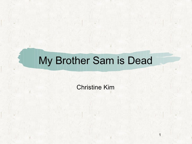 My Brother Sam is Dead <ul><li>Christine Kim </li></ul>