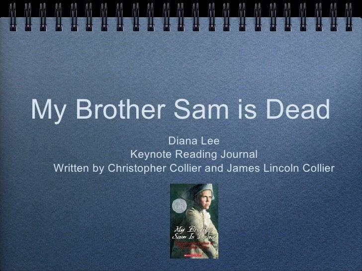 My Brother Sam is Dead <ul><li>Diana Lee </li></ul><ul><li>Keynote Reading Journal </li></ul><ul><li>Written by Christophe...