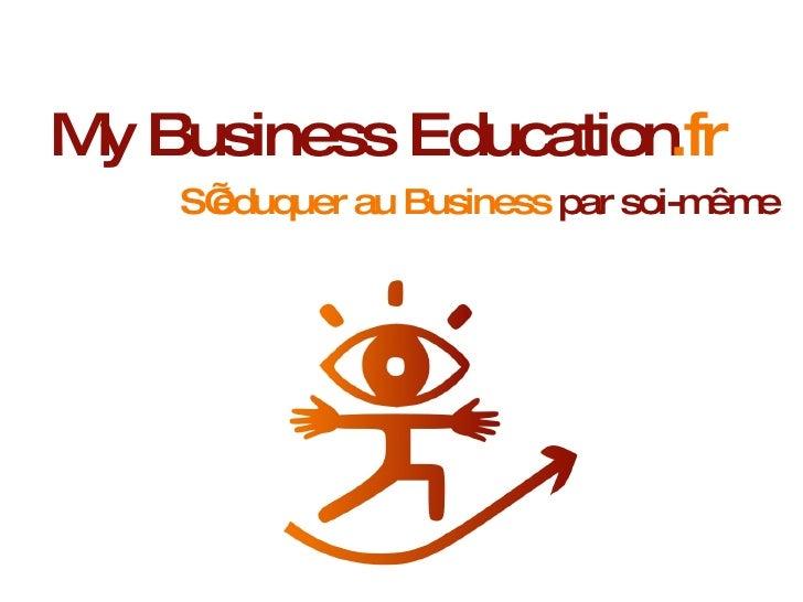 My Business Education S'éduquer au Business  par soi-même .fr