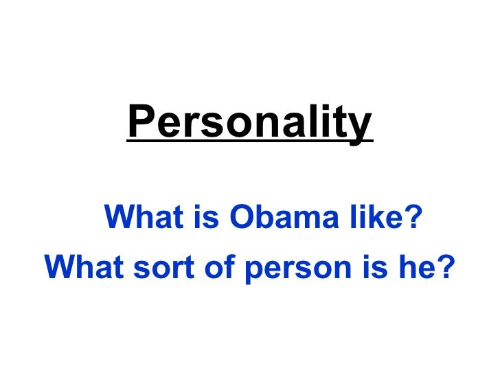Personality What is Obama like? What sort of person is he?