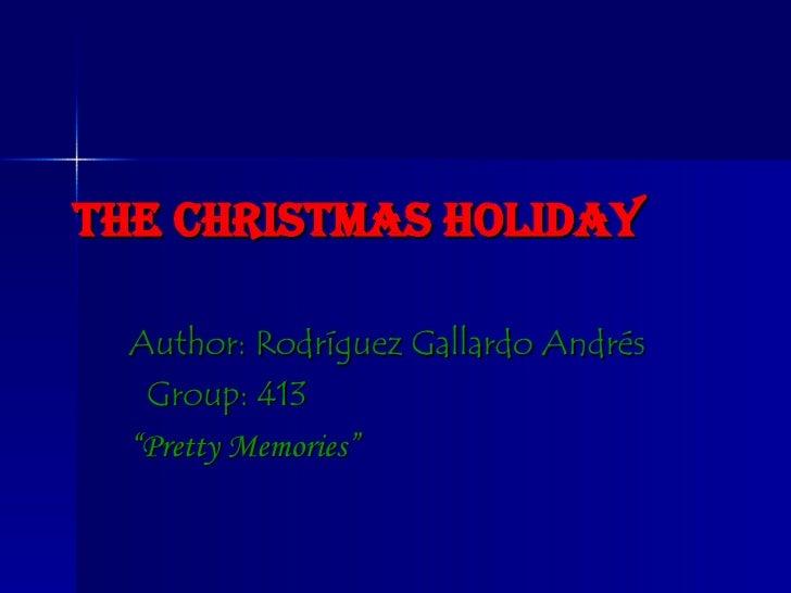 "The Christmas Holiday Author: Rodríguez Gallardo Andrés   Group: 413  "" Pretty Memories"""