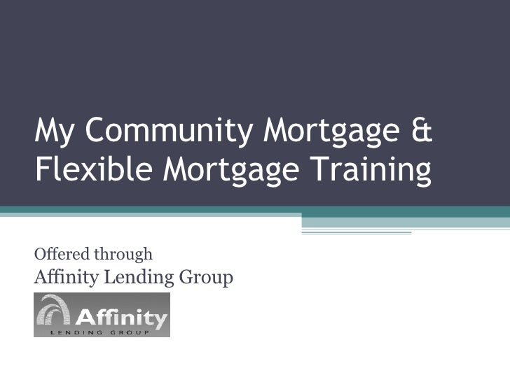 My Community Mortgage & Flexible Mortgage Training Offered through  Affinity Lending Group