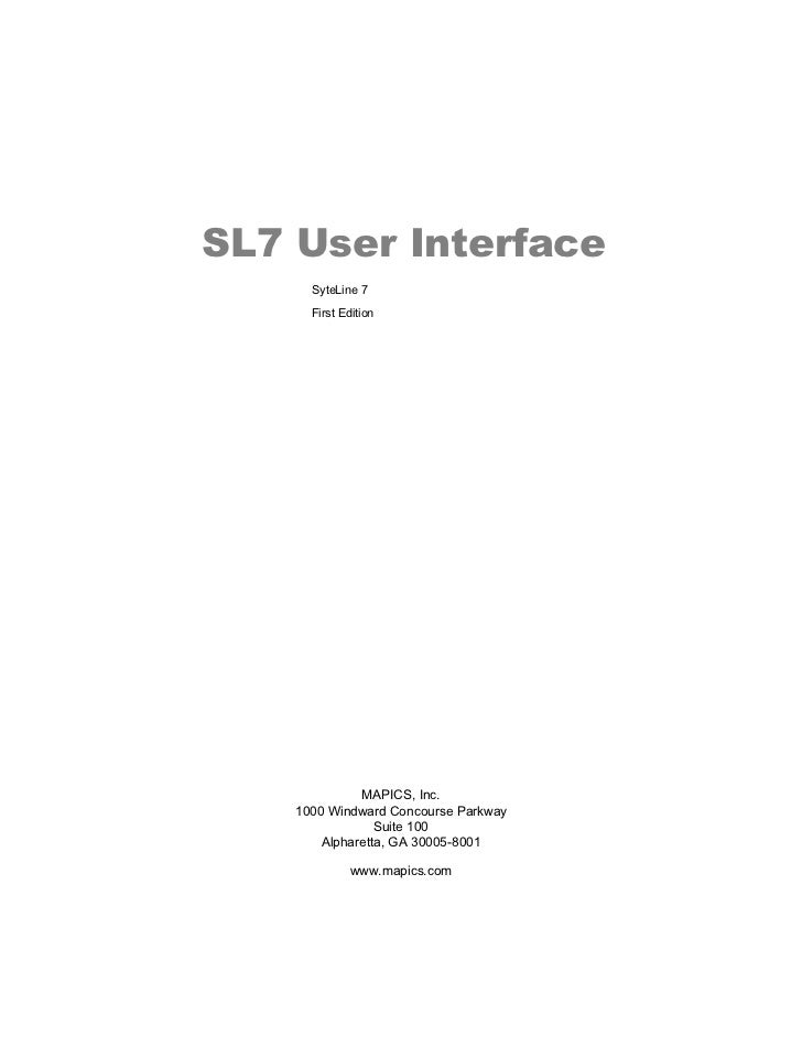 SL7 User Interface      SyteLine 7      First Edition              MAPICS, Inc.    1000 Windward Concourse Parkway        ...