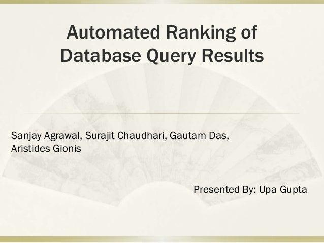 Automated Ranking of          Database Query ResultsSanjay Agrawal, Surajit Chaudhari, Gautam Das,Aristides Gionis        ...