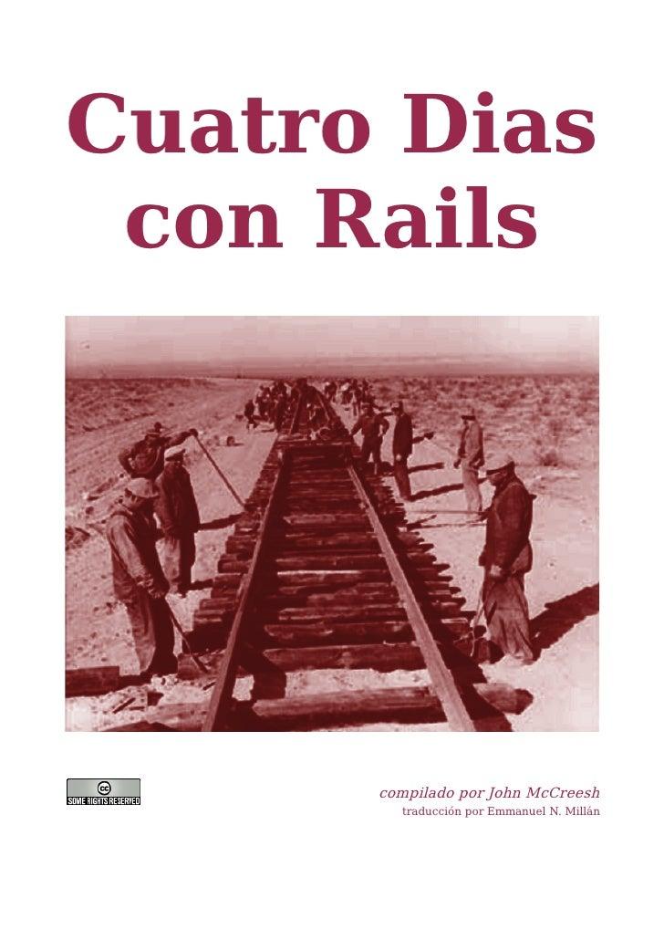 Cuatro Dias  con Rails           compilado por John McCreesh         traducción por Emmanuel N. Millán