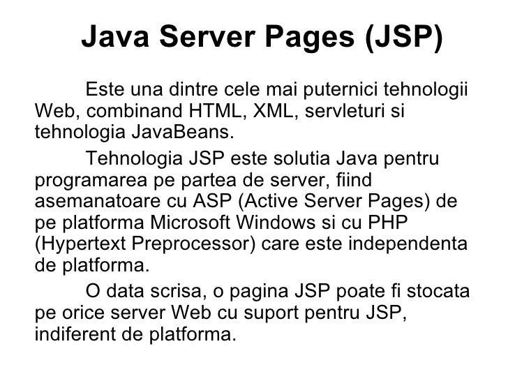 Java Server Pages (JSP)   Este una dintre cele mai puternici tehnologii Web, combinand HTML, XML, servleturi si tehnologia...