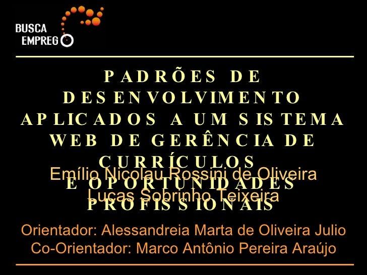 PADRÕES DE DESENVOLVIMENTO APLICADOS A UM SISTEMA WEB DE GERÊNCIA DE CURRÍCULOS  E OPORTUNIDADES PROFISSIONAIS Emílio Nico...