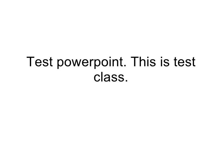 Test powerpoint. This is test class.