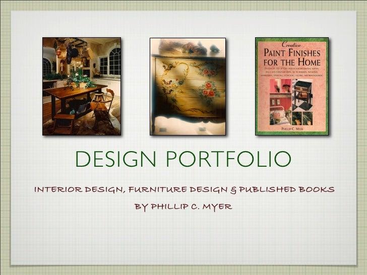 DESIGN PORTFOLIO INTERIOR DESIGN, FURNITURE DESIGN & PUBLISHED BOOKS                  BY PHILLIP C. MYER