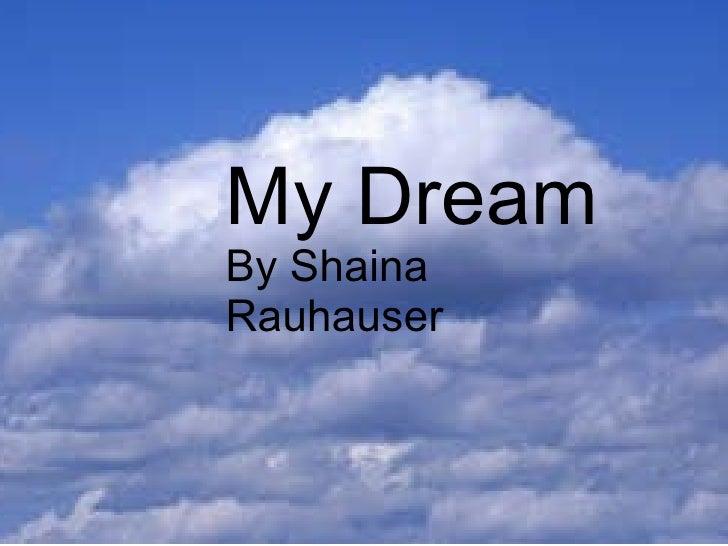 My Dream By Shaina Rauhauser