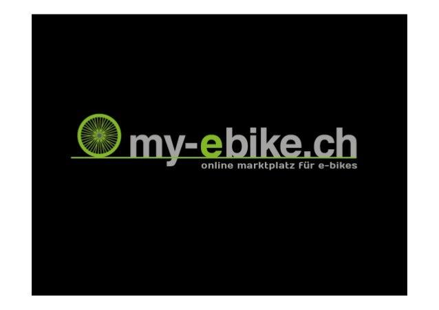 Inhalt• Über uns• Wieso ein Online Marktplatz für E-Bikes• Ziele• Der Marktplatz• Ihre Möglichkeiten auf my-ebike.ch• Ihr ...