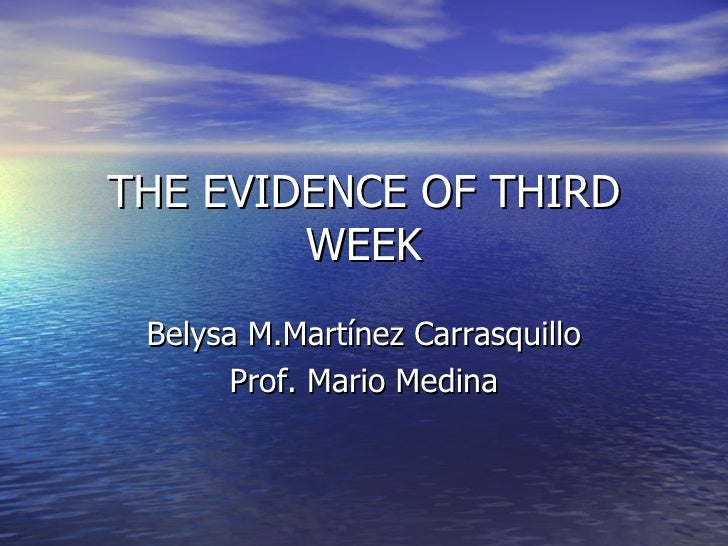 THE EVIDENCE OF THIRD WEEK Belysa M.Martínez Carrasquillo Prof. Mario Medina