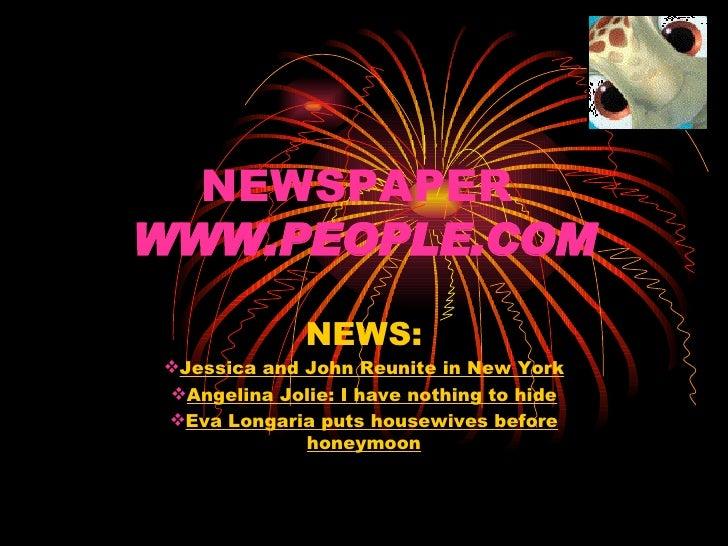 NEWSPAPER  WWW.PEOPLE.COM <ul><li>NEWS: </li></ul><ul><li>Jessica and John Reunite in New York </li></ul><ul><li>Angelina ...