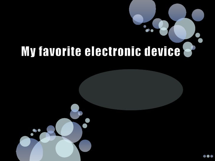 My favorite electronic device<br />