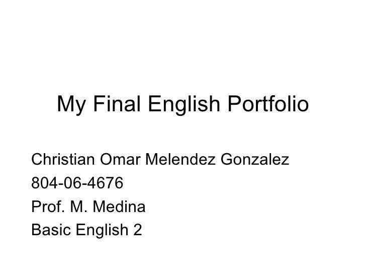 My Final English Portfolio <ul><li>Christian Omar Melendez Gonzalez </li></ul><ul><li>804-06-4676 </li></ul><ul><li>Prof. ...