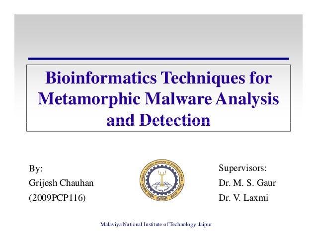 Bioinformatics Techniques forMetamorphic Malware Analysisand DetectionMalaviya National Institute of Technology, Jaipurand...
