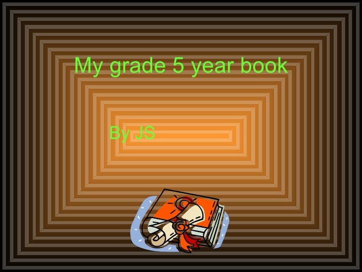 My grade 5 year book By JS