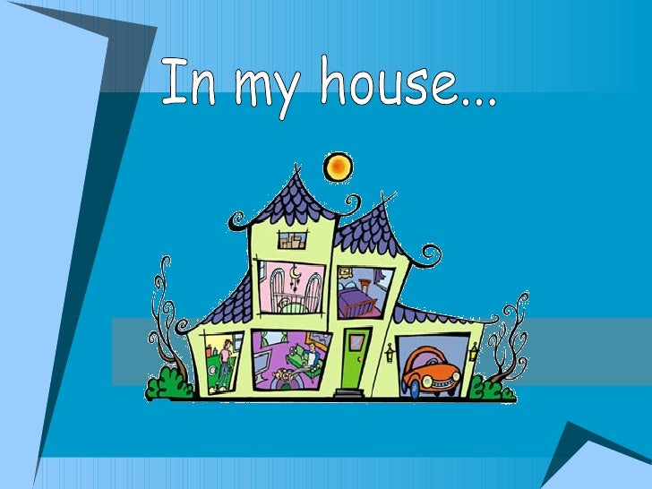 In my house...