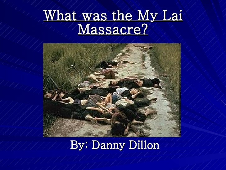 What was the My Lai Massacre? By: Danny Dillon