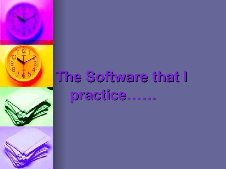 The Software that I   practice……