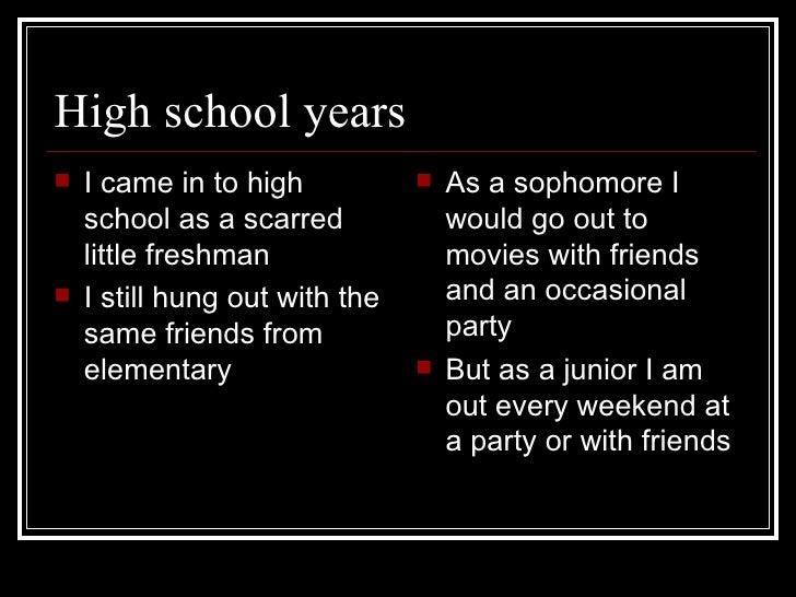 High school years <ul><li>I came in to high school as a scarred little freshman </li></ul><ul><li>I still hung out with th...