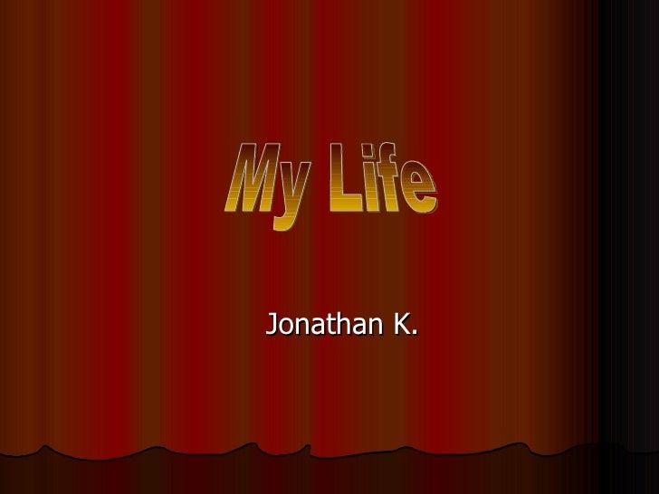 Jonathan K. My Life
