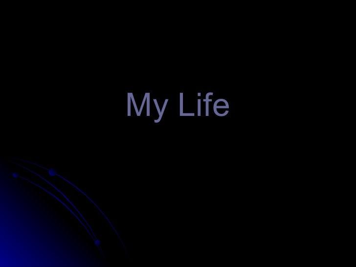My Life
