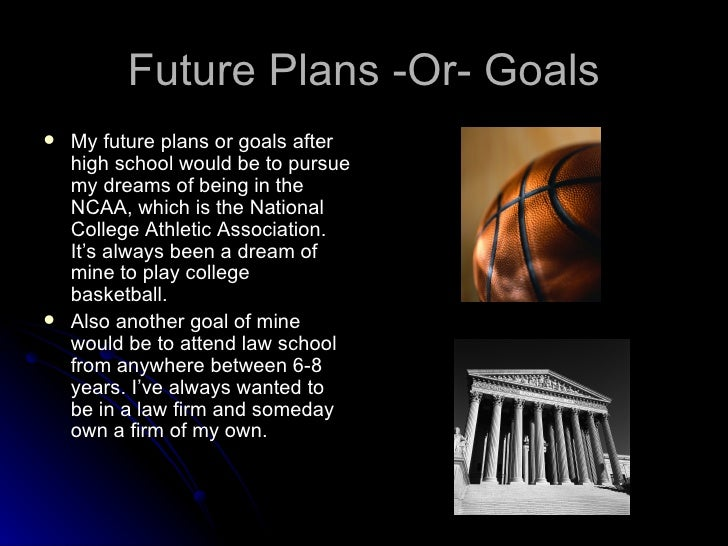 Future Plans -Or- Goals <ul><li>My future plans or goals after high school would be to pursue my dreams of being in the NC...