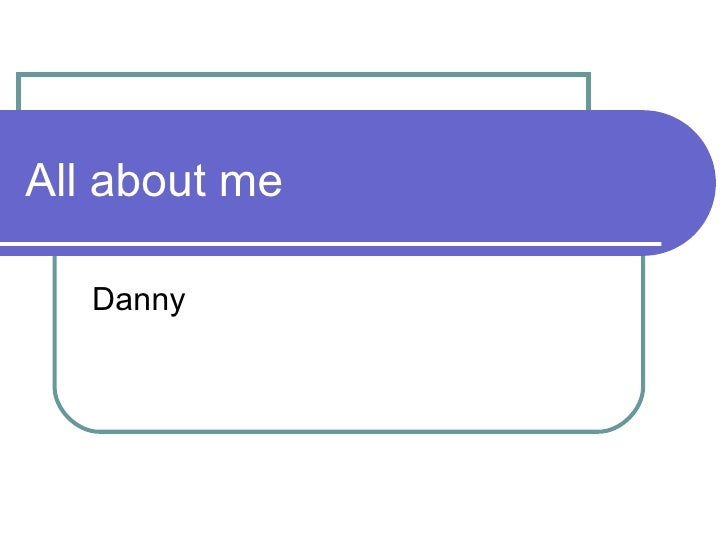 All about me Danny