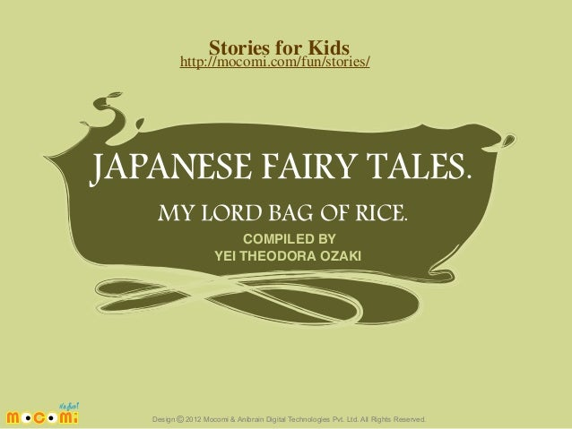 Stories for Kids  http://mocomi.com/fun/stories/  JAPANESE FAIRY TALES. MY LORD BAG OF RICE. COMPILED BY YEI THEODORA OZAK...