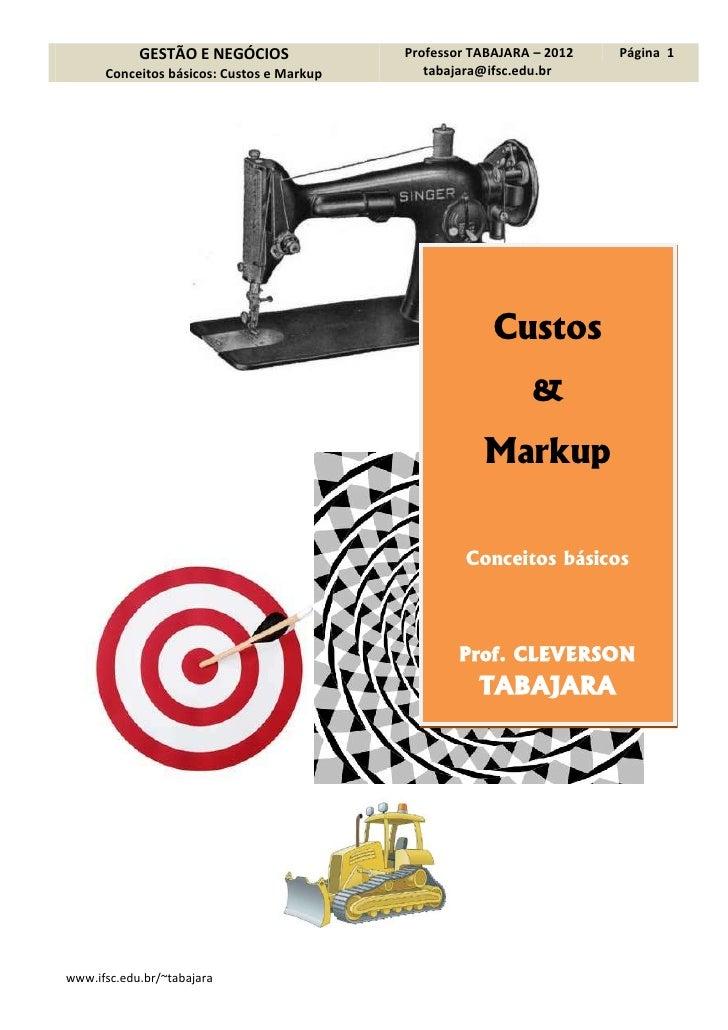 GESTÃO E NEGÓCIOS              Professor TABAJARA – 2012   Página 1      Conceitos básicos: Custos e Markup      tabajara@...