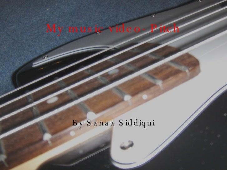 My music video- Pitch By Sanaa Siddiqui