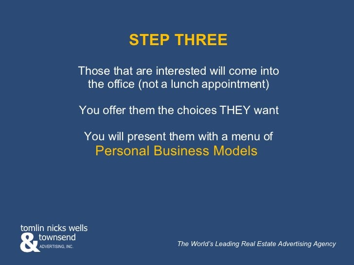 STEP THREE Those that are interested will come into the office (not a lunch appointment) You offer them the choices THEY w...