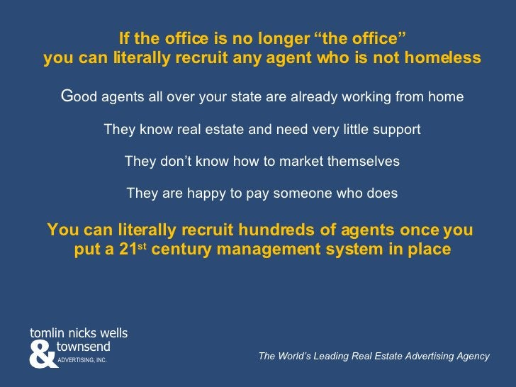 """If the office is no longer """"the office"""" you can literally recruit any agent who is not homeless G ood agents all over your..."""