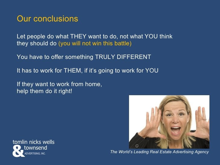 Our conclusions Let people do what THEY want to do, not what YOU think  they should do  (you will not win this battle) You...
