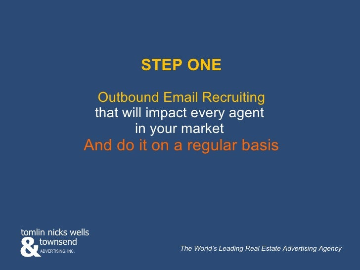 STEP ONE Outbound Email Recruiting that will impact every agent  in your market  And do it on a regular basis & townsend t...