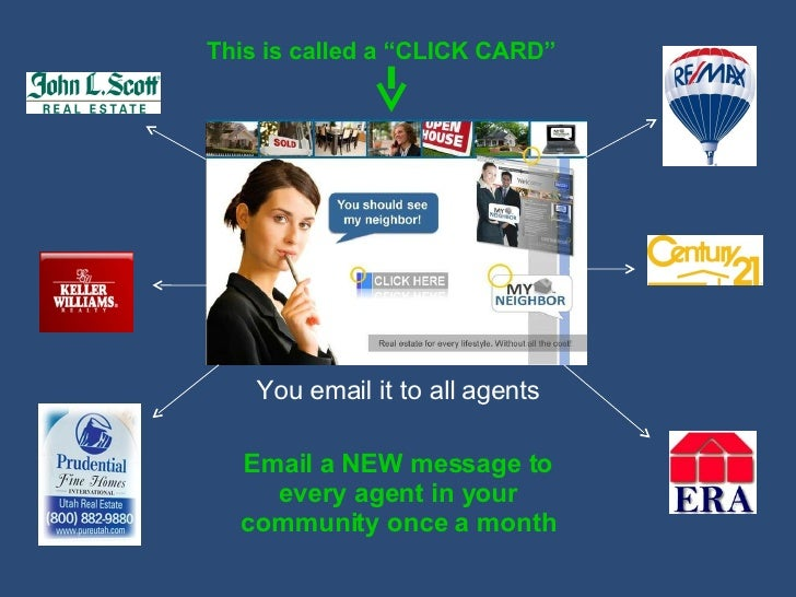 """You email it to all agents Email a NEW message to every agent in your community once a month This is called a """"CLICK CARD"""""""