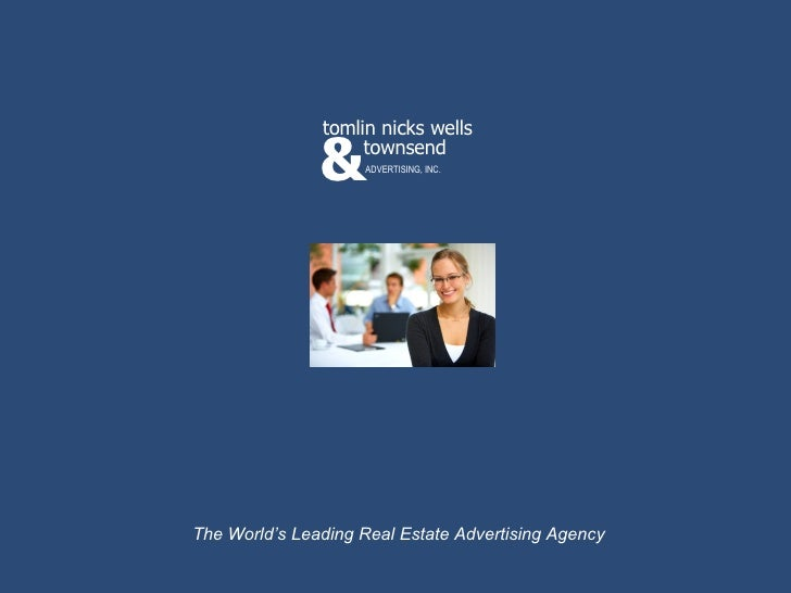 The World's Leading Real Estate Advertising Agency & townsend tomlin nicks wells ADVERTISING, INC.