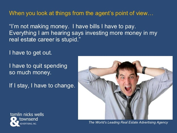 """When you look at things from the agent's point of view… """" I'm not making money.  I have bills I have to pay.  Everything I..."""