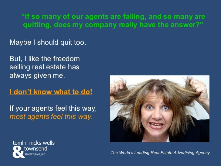 """"""" If so many of our agents are failing, and so many are quitting, does my company really have the answer?"""" Maybe I should ..."""