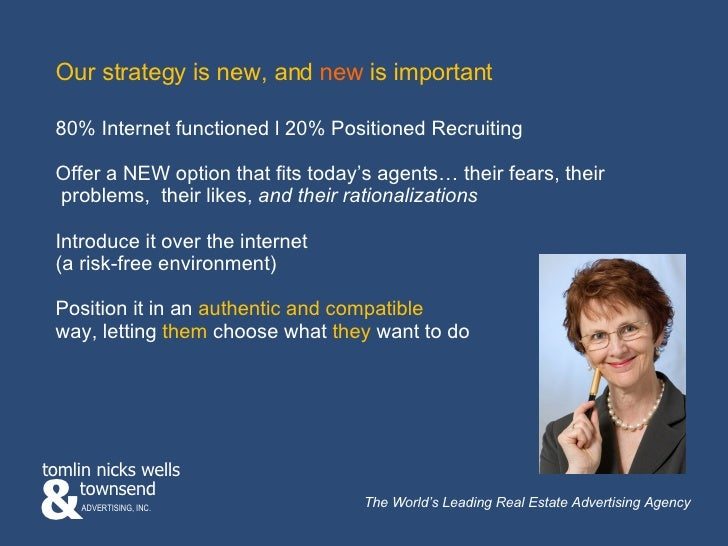 Our strategy is new, and  new  is important 80% Internet functioned l 20% Positioned Recruiting Offer a NEW option that fi...