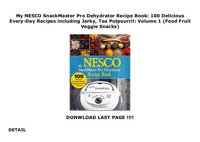 My Nesco Snackmaster Pro Dehydrator Recipe Book 100