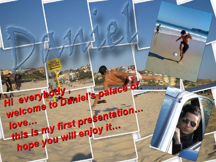 Hi  everybody , welcome to Daniel's palace of love… this is my first presentation…  hope you will enjoy it…