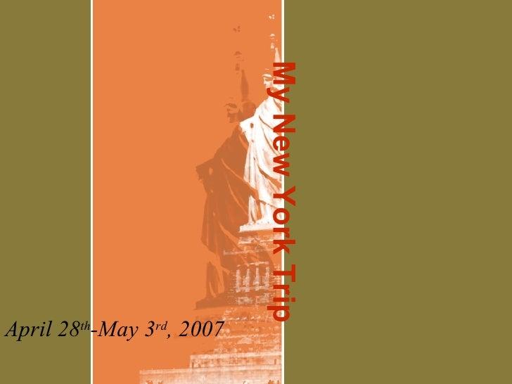 My New York Trip April 28 th -May 3 rd , 2007