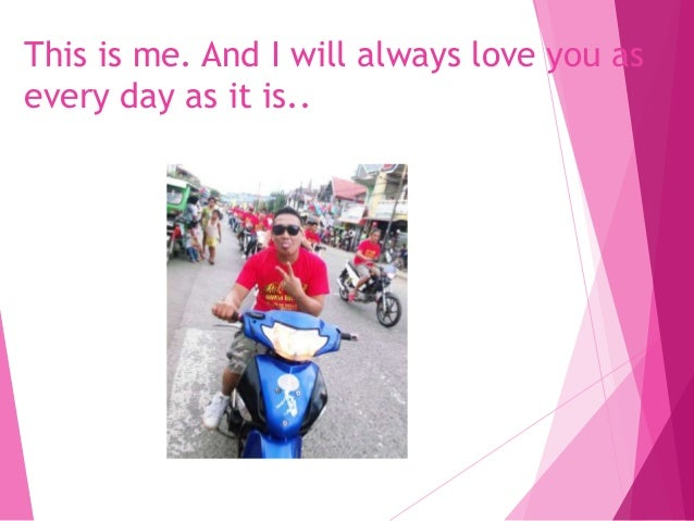 This is me. And I will always love you as every day as it is..