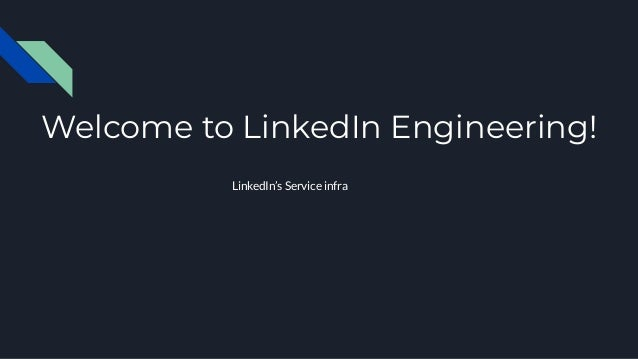 Welcome to LinkedIn Engineering! LinkedIn's Service infra