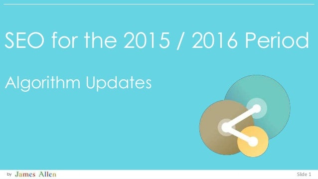 SEO for the 2015 / 2016 Period Algorithm Updates Slide 1by