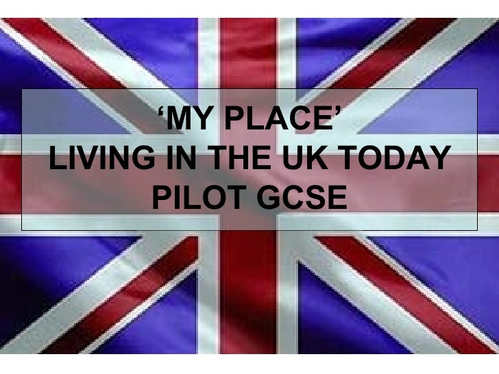 ' MY PLACE' LIVING IN THE UK TODAY PILOT GCSE